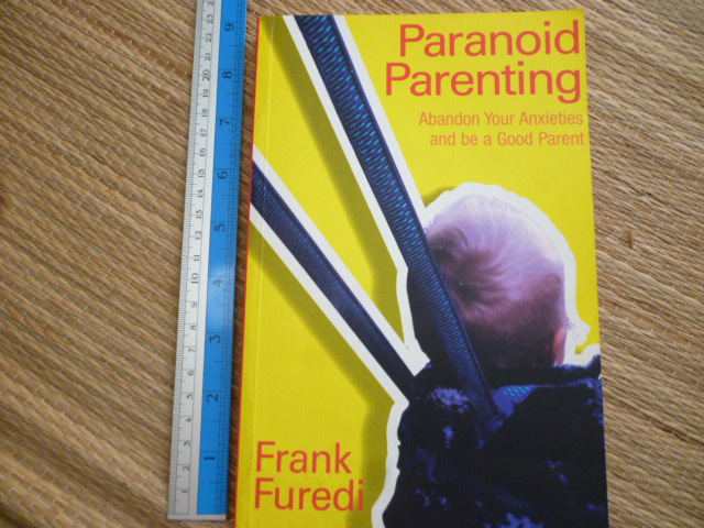 Paranoid Parenting (Abandon Your Anxieties and Be a Good Parent)